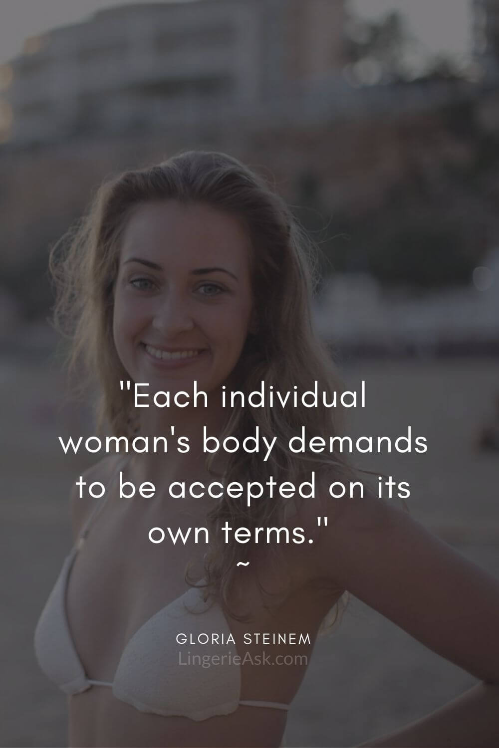 Each individual woman's body demands to be accepted on its own terms. _ Gloria Steinem