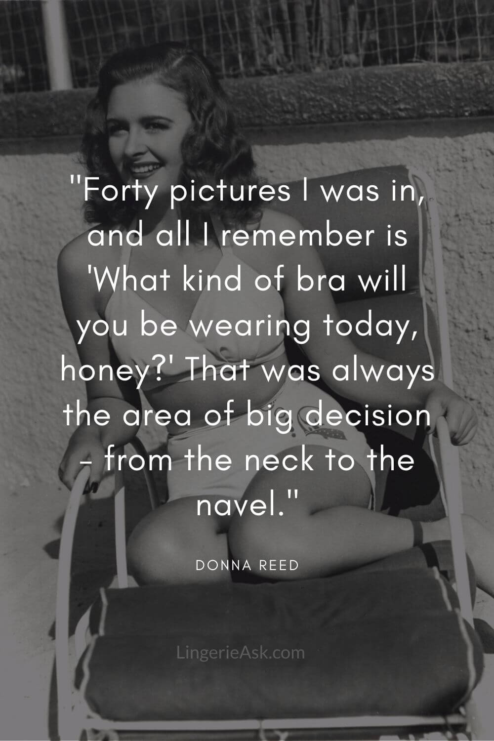 Forty pictures I was in, and all I remember is 'What kind of bra will you be wearing today, honey' That was always the area of big decision - from the neck to the navel.
