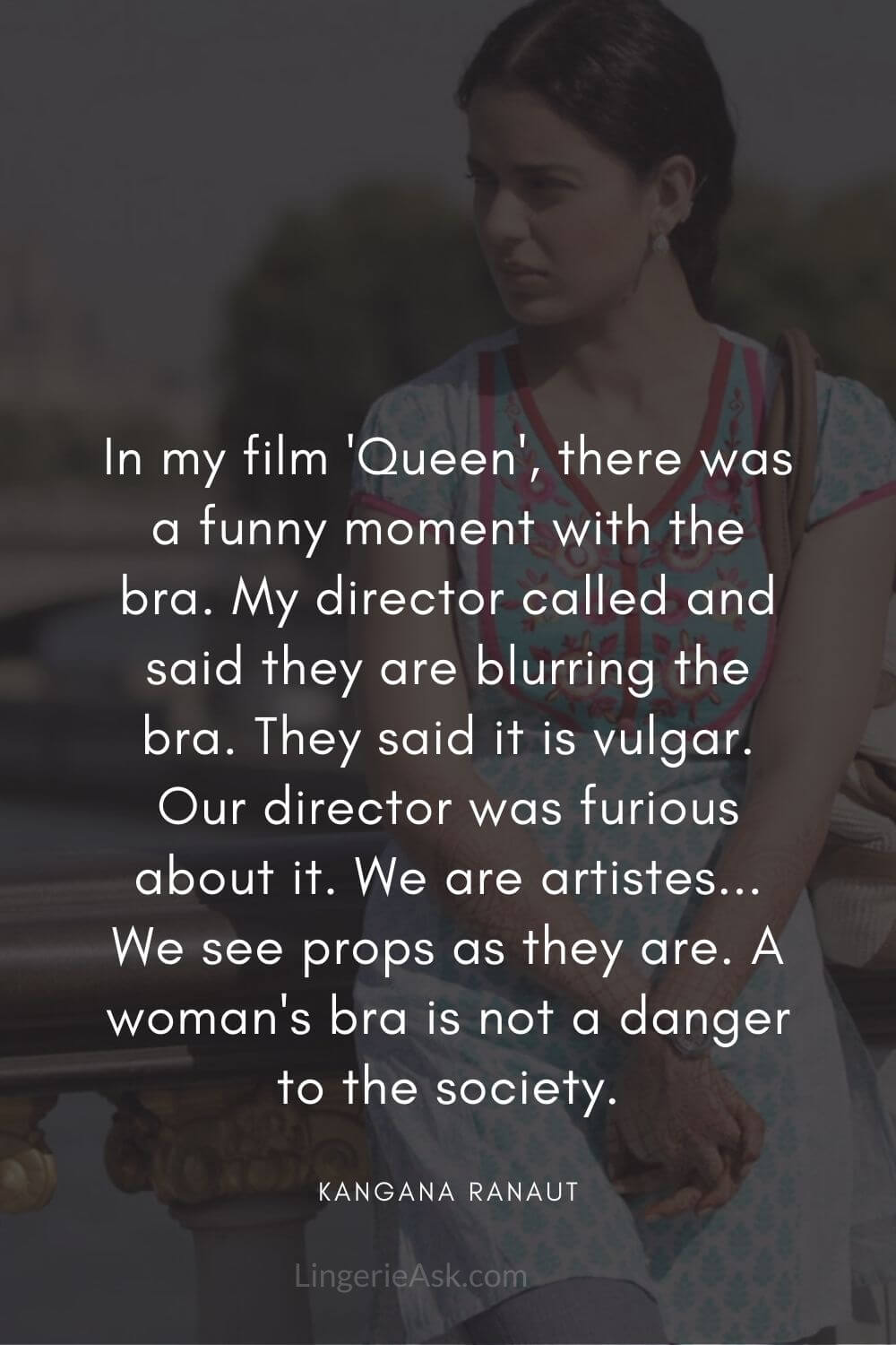 In my film 'Queen', there was a funny moment with the bra. My director called and said they are blurring the bra.